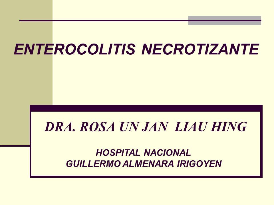 DRA. ROSA UN JAN LIAU HING ENTEROCOLITIS NECROTIZANTE HOSPITAL NACIONAL GUILLERMO ALMENARA IRIGOYEN