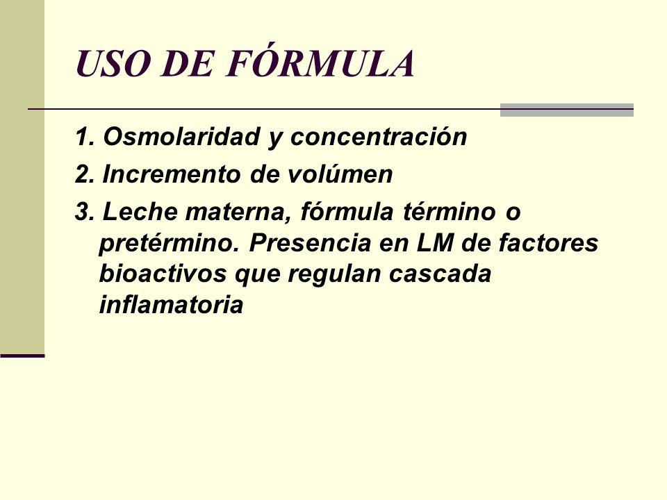 USO DE FÓRMULA 1. Osmolaridad y concentración 2. Incremento de volúmen 3. Leche materna, fórmula término o pretérmino. Presencia en LM de factores bio