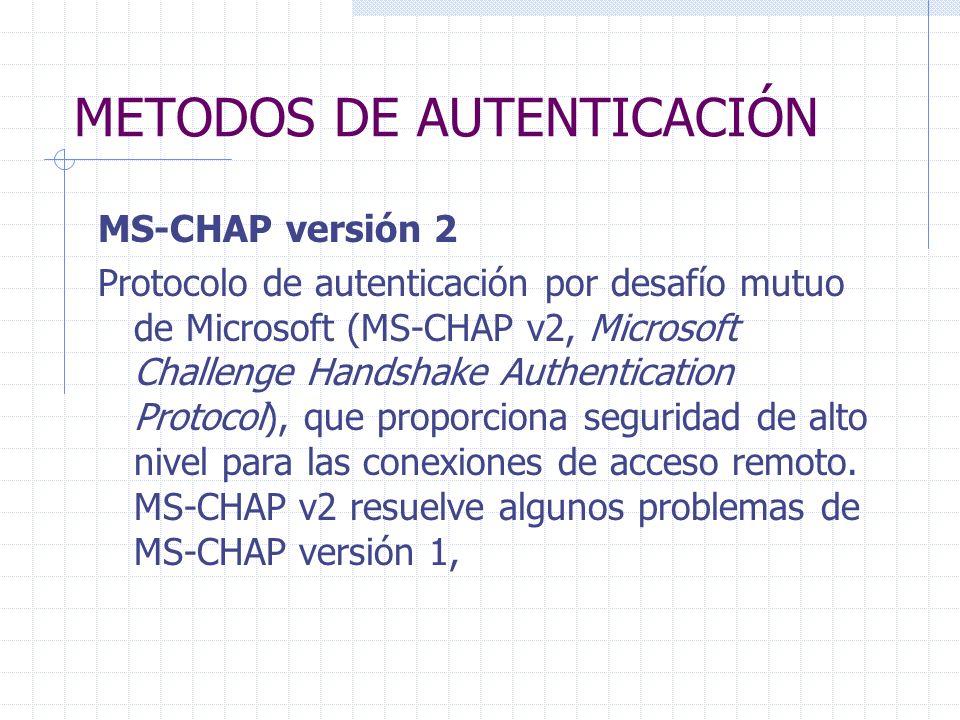 METODOS DE AUTENTICACIÓN MS-CHAP versión 2 Protocolo de autenticación por desafío mutuo de Microsoft (MS-CHAP v2, Microsoft Challenge Handshake Authen