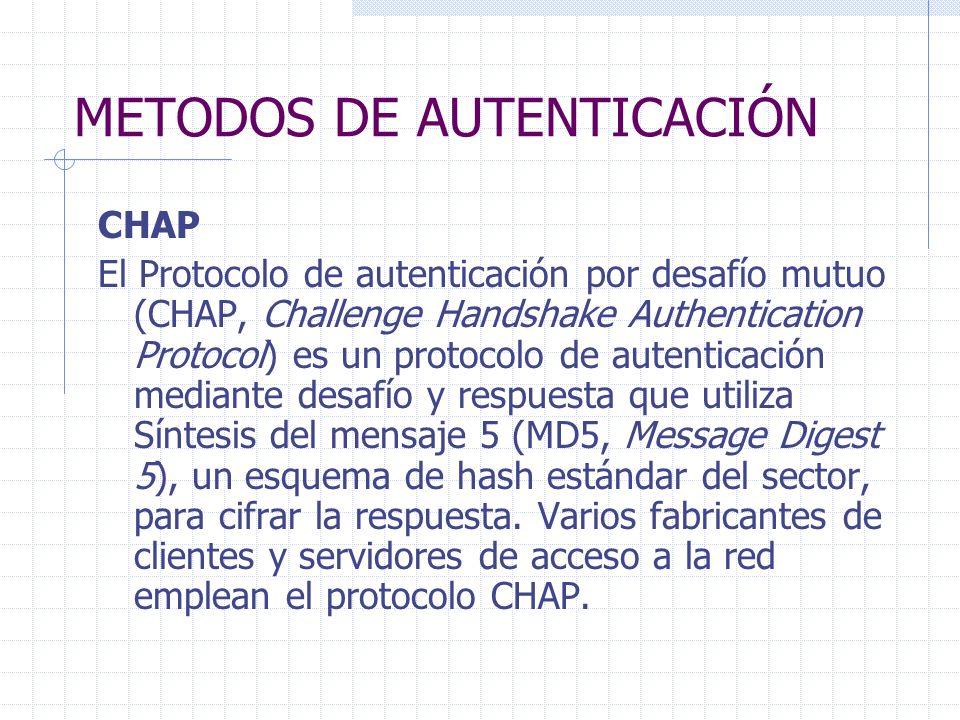 METODOS DE AUTENTICACIÓN CHAP El Protocolo de autenticación por desafío mutuo (CHAP, Challenge Handshake Authentication Protocol) es un protocolo de a