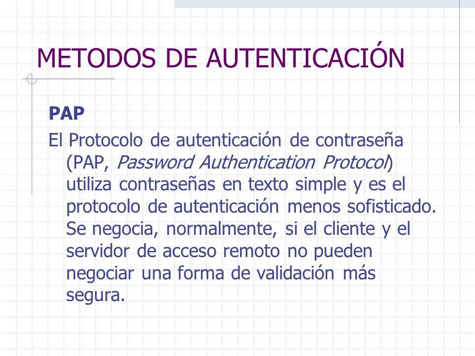 METODOS DE AUTENTICACIÓN PAP El Protocolo de autenticación de contraseña (PAP, Password Authentication Protocol) utiliza contraseñas en texto simple y