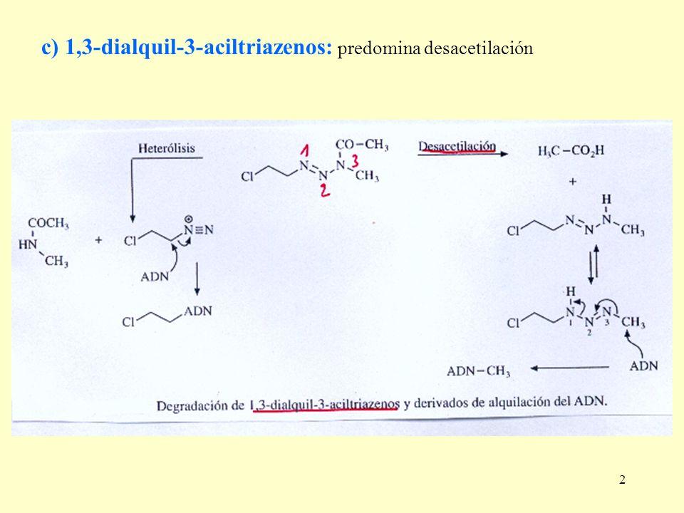 2 c) 1,3-dialquil-3-aciltriazenos: predomina desacetilación