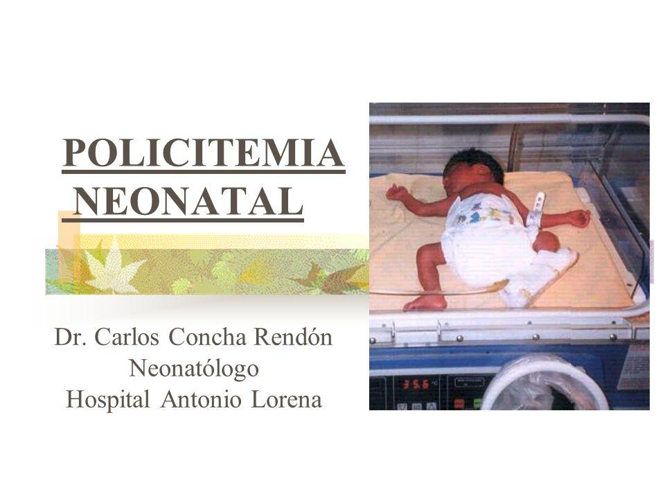 POLICITEMIA NEONATAL Dr. Carlos Concha Rendón Neonatólogo Hospital Antonio Lorena
