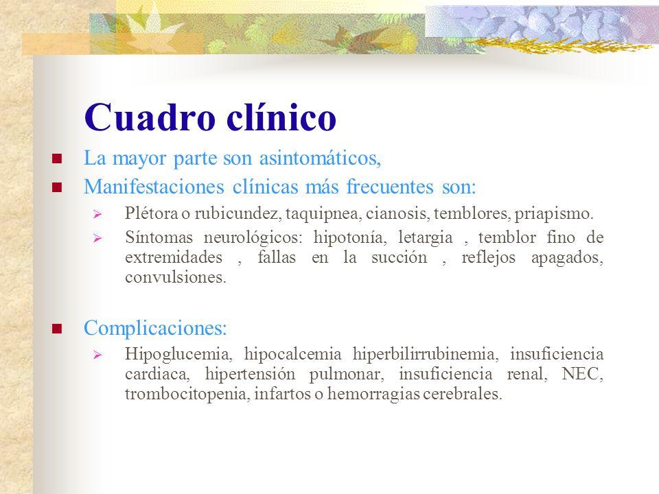 Cuadro clínico La mayor parte son asintomáticos, Manifestaciones clínicas más frecuentes son: Plétora o rubicundez, taquipnea, cianosis, temblores, pr