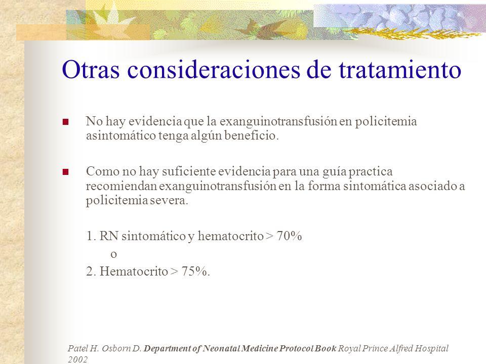 Otras consideraciones de tratamiento No hay evidencia que la exanguinotransfusión en policitemia asintomático tenga algún beneficio. Como no hay sufic