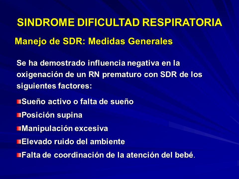 Manejo de SDR: Recomendaciones Generales SINDROME DIFICULTAD RESPIRATORIA Permitir respiraciones espontáneas para no suprimir la presión negativa intr