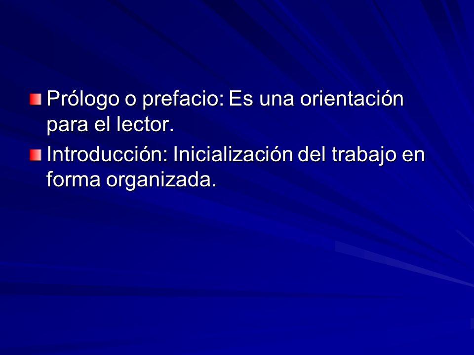Prólogo o prefacio: Es una orientación para el lector. Introducción: Inicialización del trabajo en forma organizada.