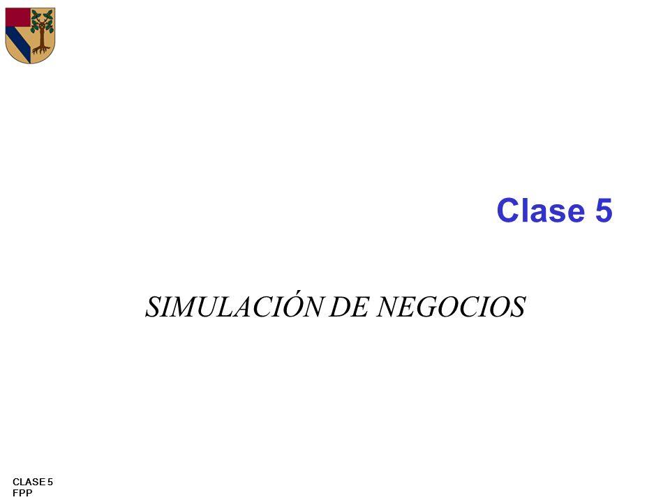 CLASE 5 FPP Clase 5 SIMULACIÓN DE NEGOCIOS