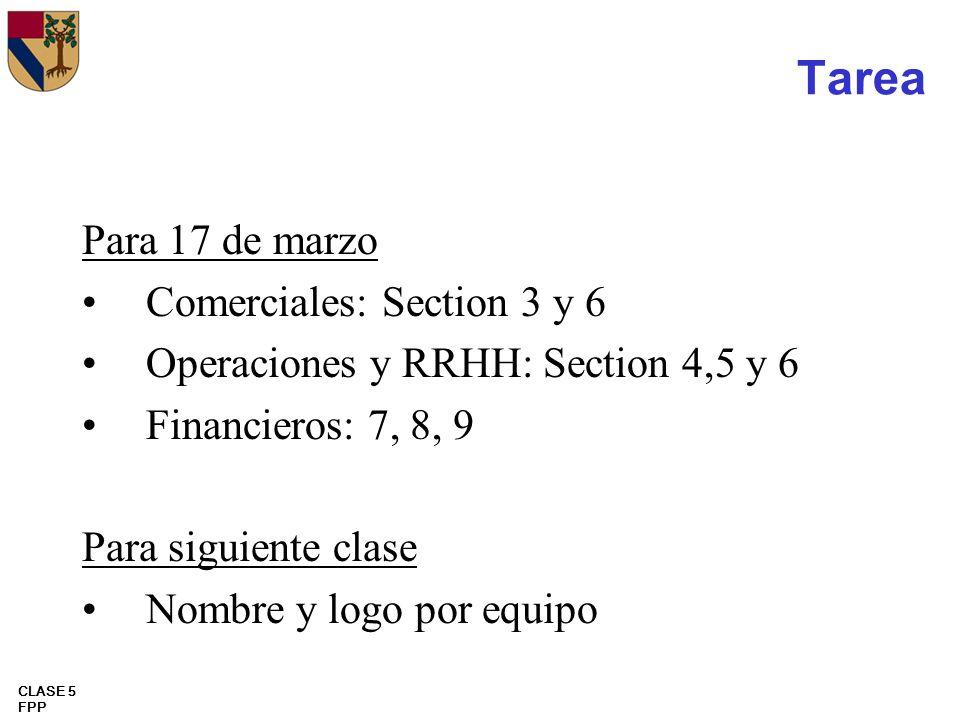 CLASE 5 FPP Tarea Para 17 de marzo Comerciales: Section 3 y 6 Operaciones y RRHH: Section 4,5 y 6 Financieros: 7, 8, 9 Para siguiente clase Nombre y l