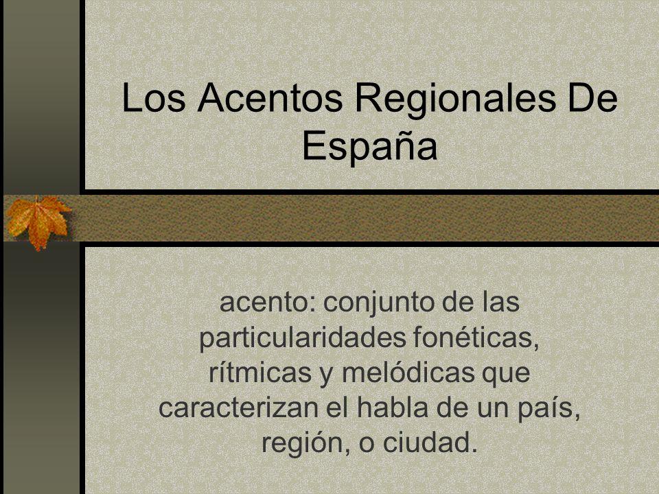 Los Acentos Regionales De España acento: conjunto de las particularidades fonéticas, rítmicas y melódicas que caracterizan el habla de un país, región