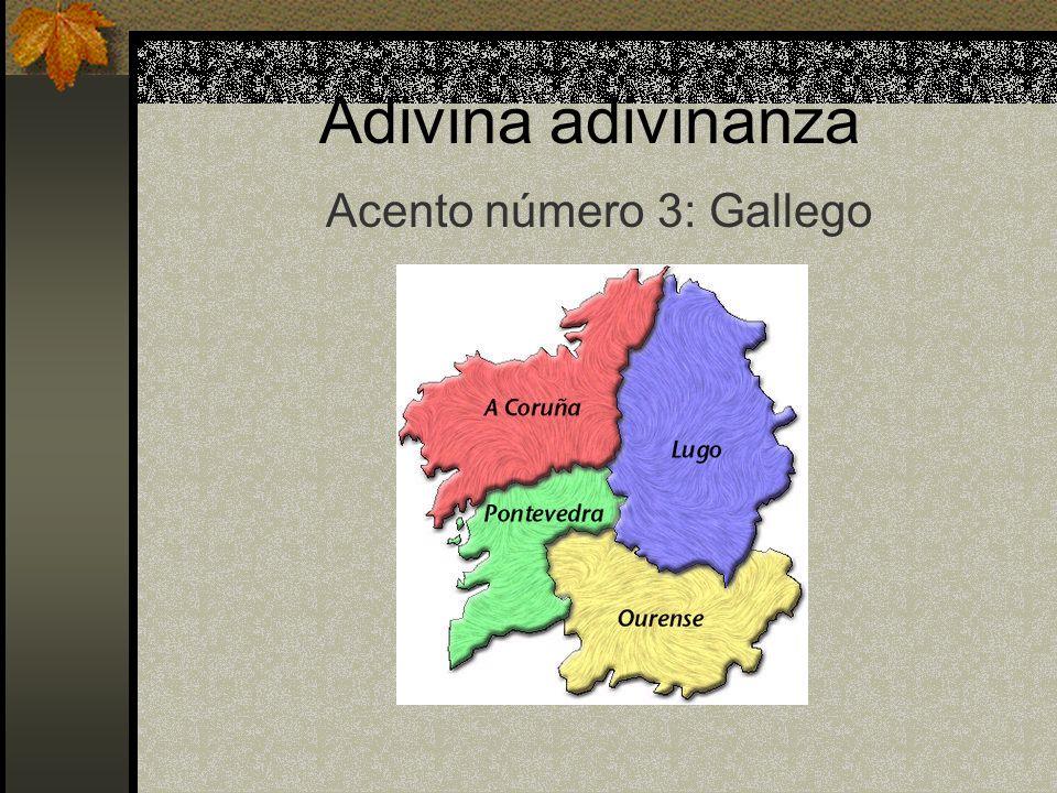 Adivina adivinanza Acento número 3: Gallego