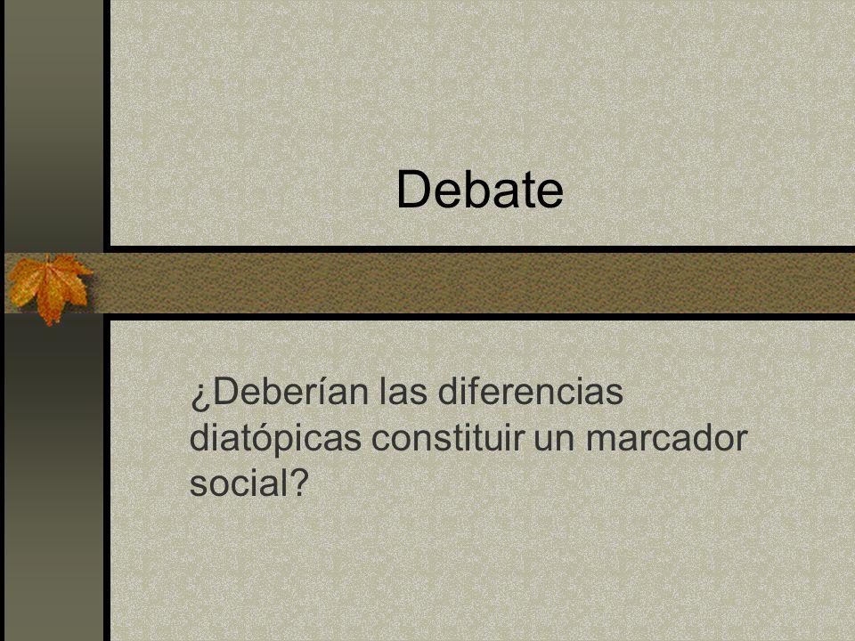 Debate ¿Deberían las diferencias diatópicas constituir un marcador social?