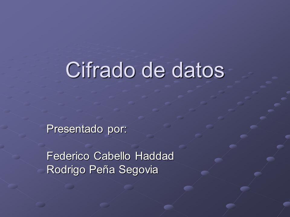 Cifrado de datos Presentado por: Federico Cabello Haddad Rodrigo Peña Segovia