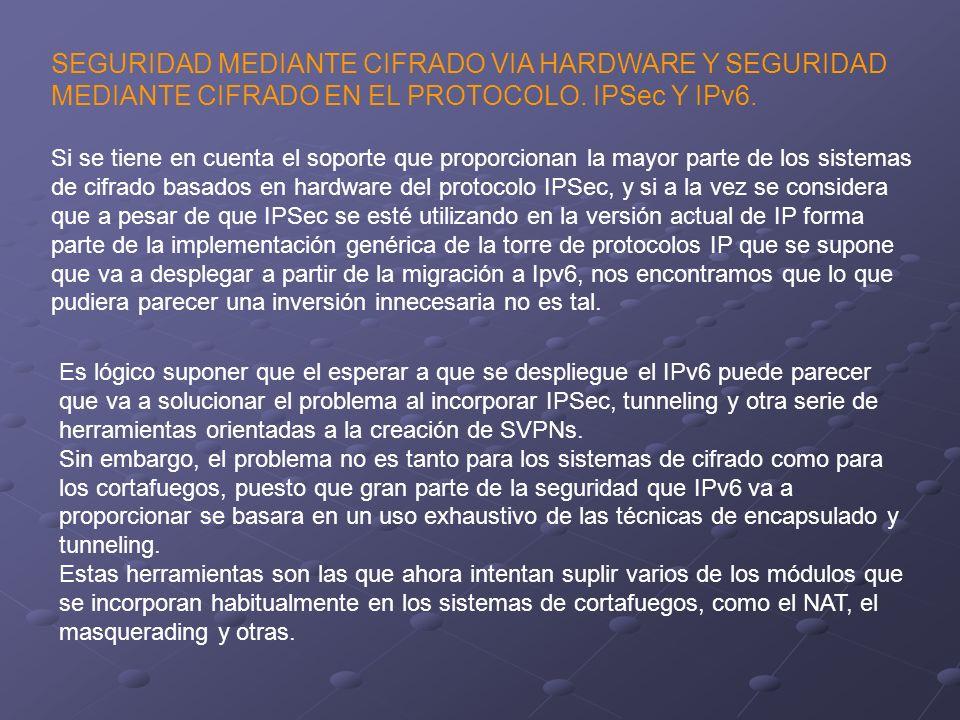 SEGURIDAD MEDIANTE CIFRADO VIA HARDWARE Y SEGURIDAD MEDIANTE CIFRADO EN EL PROTOCOLO. IPSec Y IPv6. Si se tiene en cuenta el soporte que proporcionan