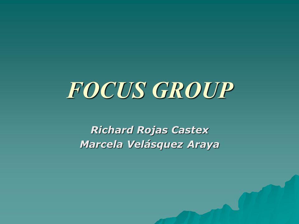 FOCUS GROUP Richard Rojas Castex Marcela Velásquez Araya