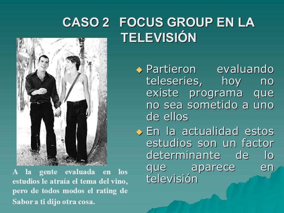 CASO 2FOCUS GROUP EN LA TELEVISIÓN Partieron evaluando teleseries, hoy no existe programa que no sea sometido a uno de ellos Partieron evaluando teles
