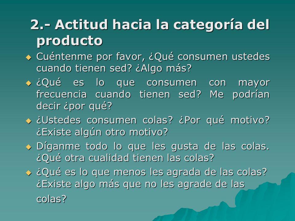 2.- Actitud hacia la categoría del producto 2.- Actitud hacia la categoría del producto Cuéntenme por favor, ¿Qué consumen ustedes cuando tienen sed?