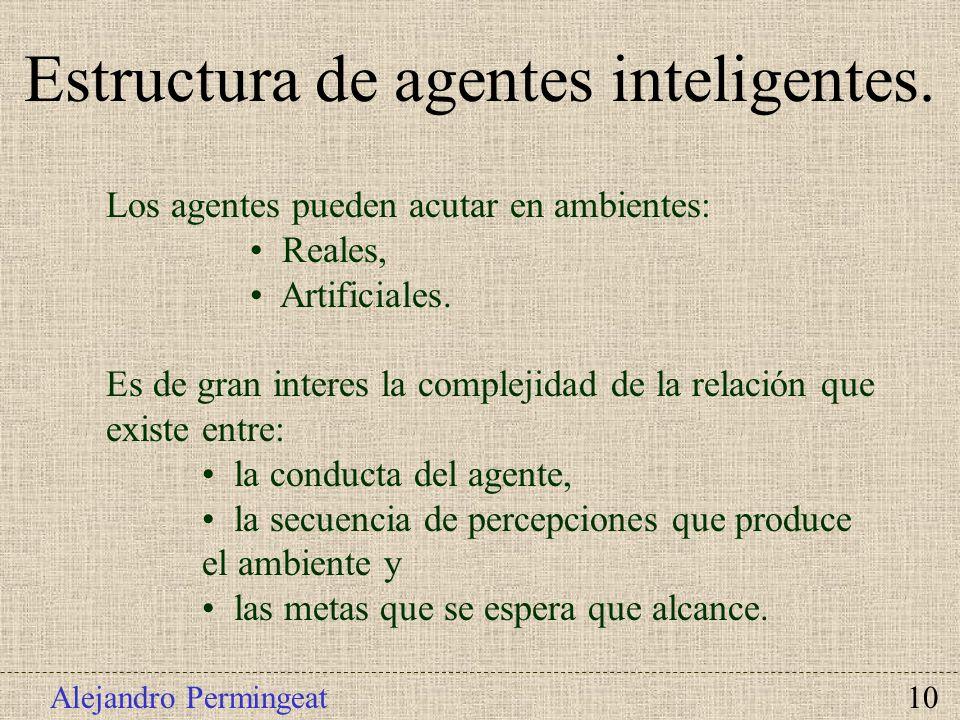 Alejandro Permingeat 10 Los agentes pueden acutar en ambientes: Reales, Artificiales. Es de gran interes la complejidad de la relación que existe entr