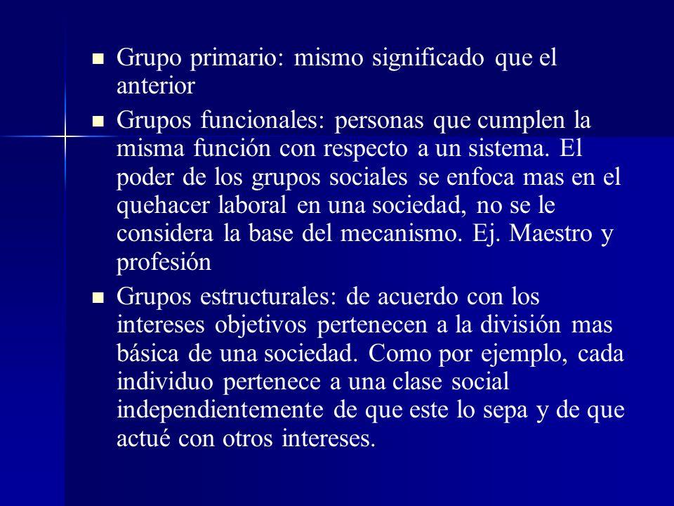 Grupo primario: mismo significado que el anterior Grupos funcionales: personas que cumplen la misma función con respecto a un sistema. El poder de los