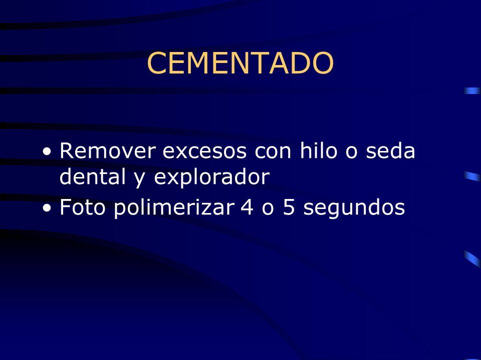 CEMENTADO Remover excesos con hilo o seda dental y explorador Foto polimerizar 4 o 5 segundos