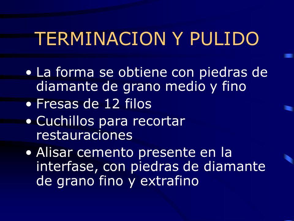 TERMINACION Y PULIDO La forma se obtiene con piedras de diamante de grano medio y fino Fresas de 12 filos Cuchillos para recortar restauraciones Alisa