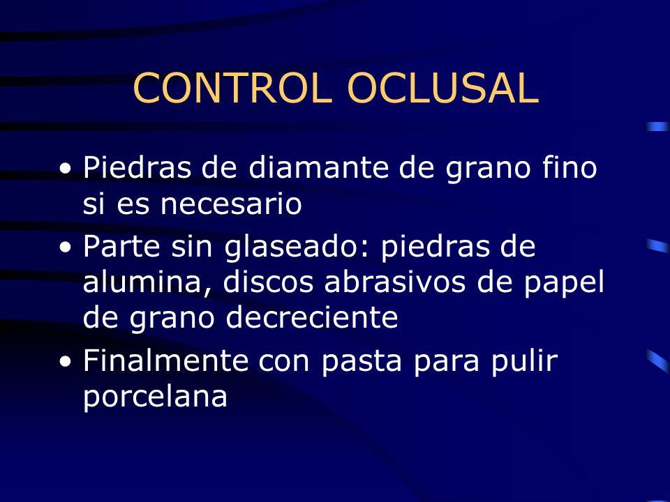 CONTROL OCLUSAL Piedras de diamante de grano fino si es necesario Parte sin glaseado: piedras de alumina, discos abrasivos de papel de grano decrecien