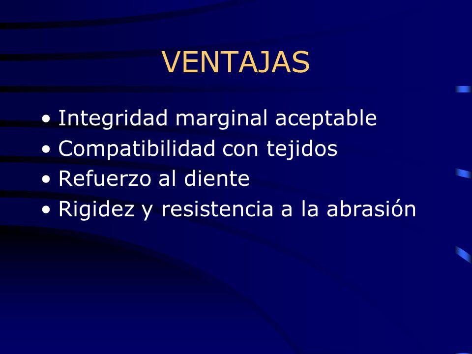 VENTAJAS Integridad marginal aceptable Compatibilidad con tejidos Refuerzo al diente Rigidez y resistencia a la abrasión