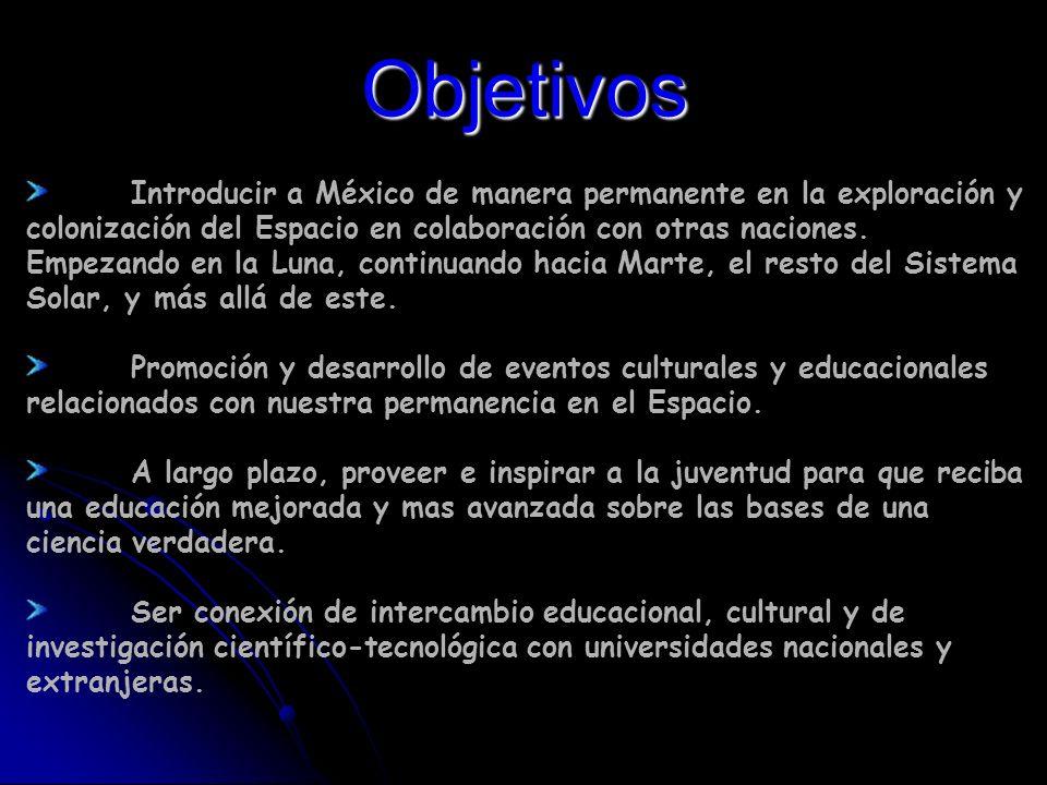 Introducir a México de manera permanente en la exploración y colonización del Espacio en colaboración con otras naciones.