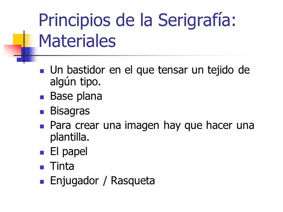 Principios de la Serigrafía: Materiales Un bastidor en el que tensar un tejido de algún tipo. Base plana Bisagras Para crear una imagen hay que hacer