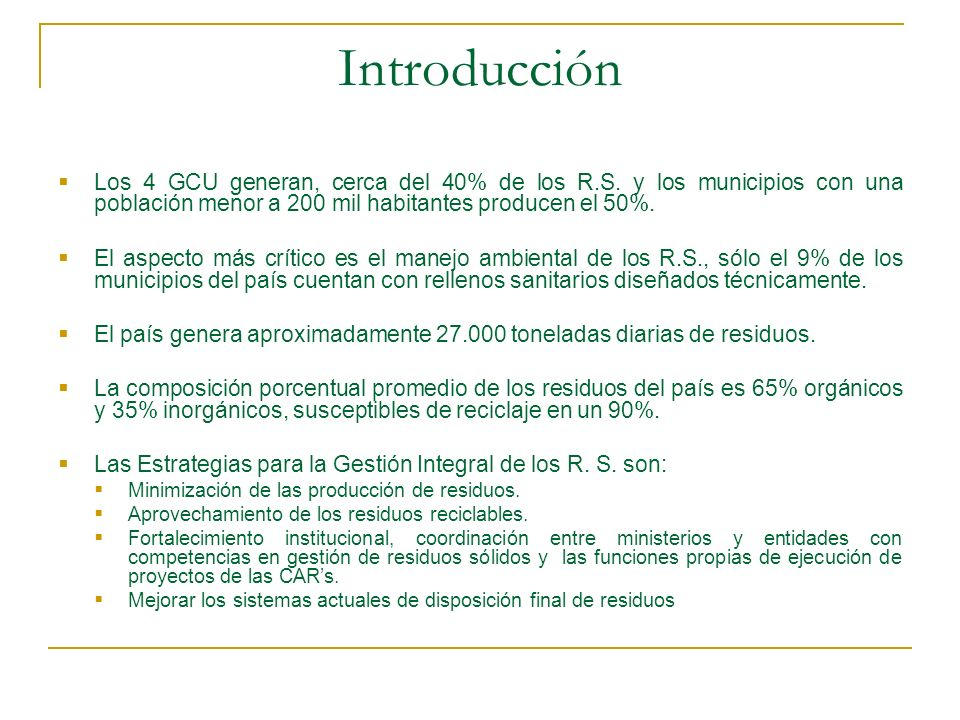 Introducción Los 4 GCU generan, cerca del 40% de los R.S. y los municipios con una población menor a 200 mil habitantes producen el 50%. El aspecto má