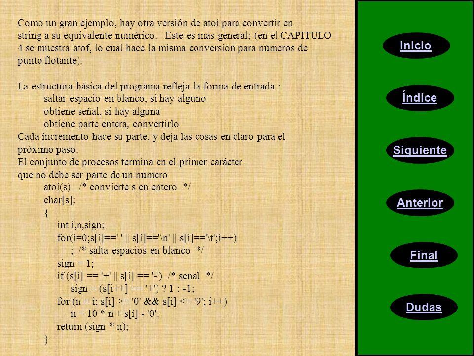 Inicio Índice Siguiente Anterior Final Dudas Como un gran ejemplo, hay otra versión de atoi para convertir en string a su equivalente numérico. Este e