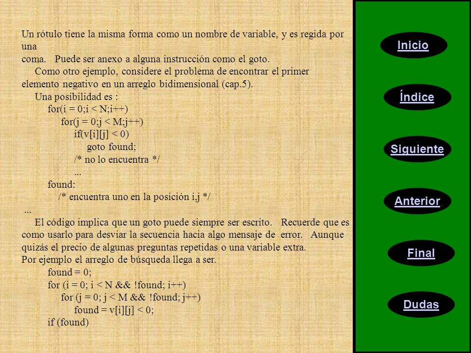 Inicio Índice Siguiente Anterior Final Dudas Un rótulo tiene la misma forma como un nombre de variable, y es regida por una coma. Puede ser anexo a al