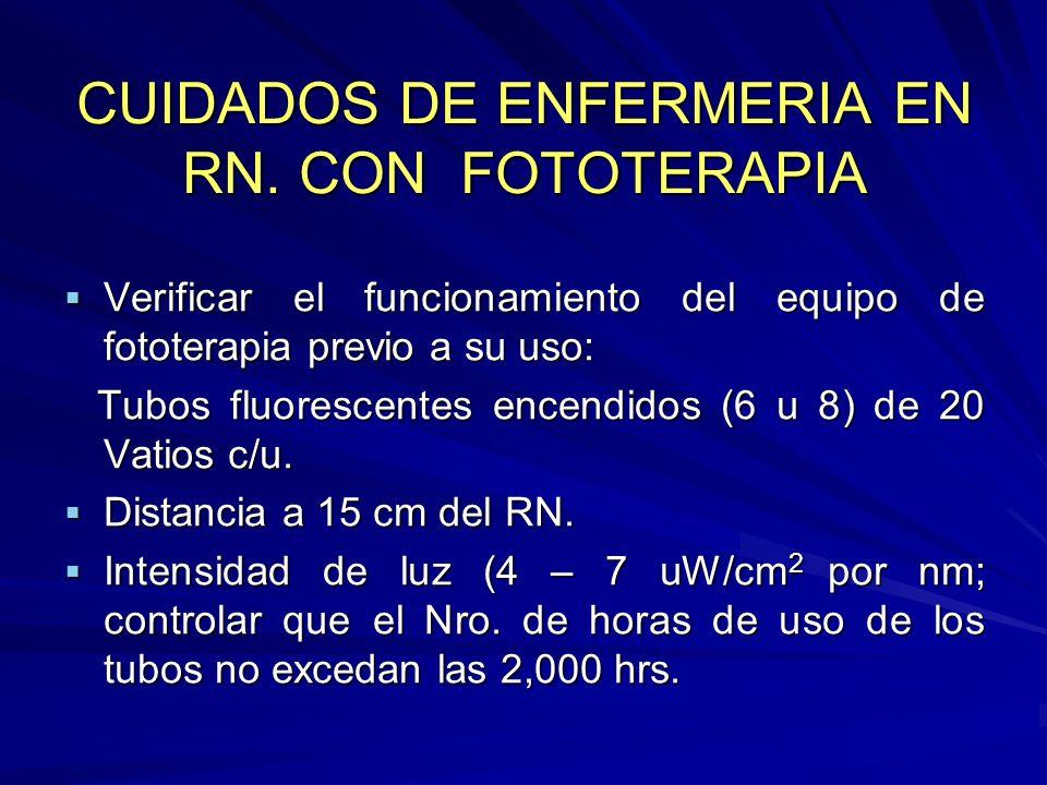 CUIDADOS DE ENFERMERIA EN RN. CON FOTOTERAPIA Verificar el funcionamiento del equipo de fototerapia previo a su uso: Verificar el funcionamiento del e