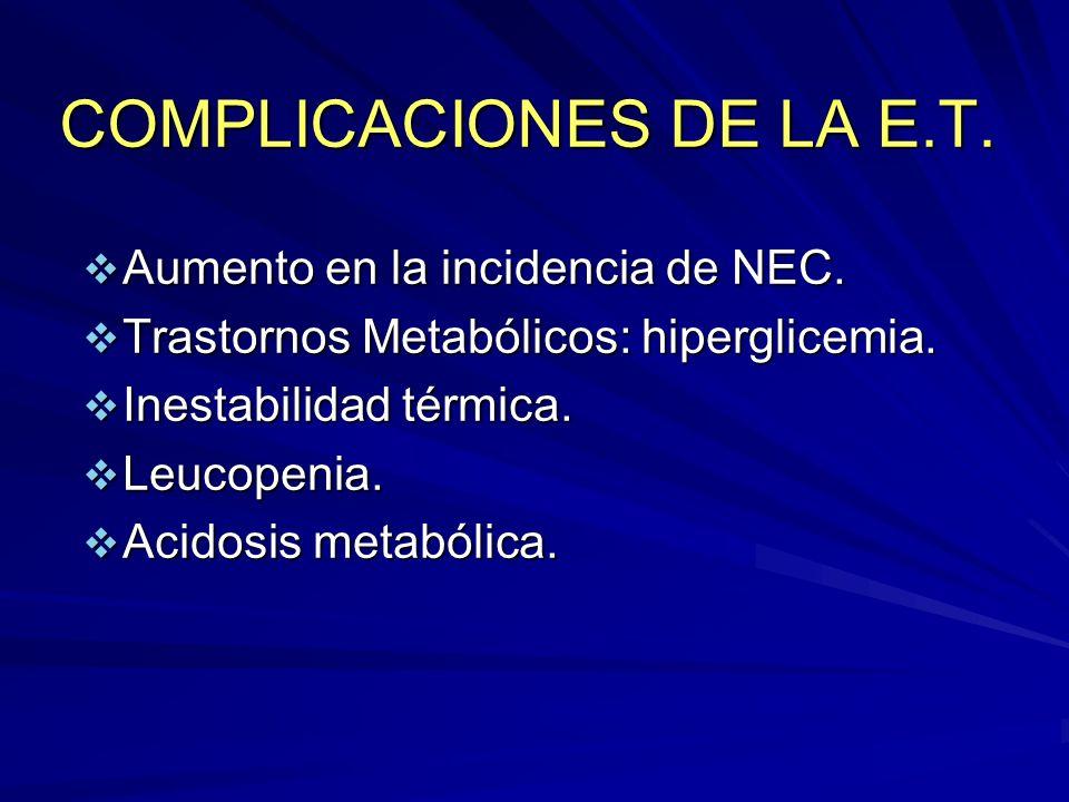 COMPLICACIONES DE LA E.T. Aumento en la incidencia de NEC. Aumento en la incidencia de NEC. Trastornos Metabólicos: hiperglicemia. Trastornos Metabóli