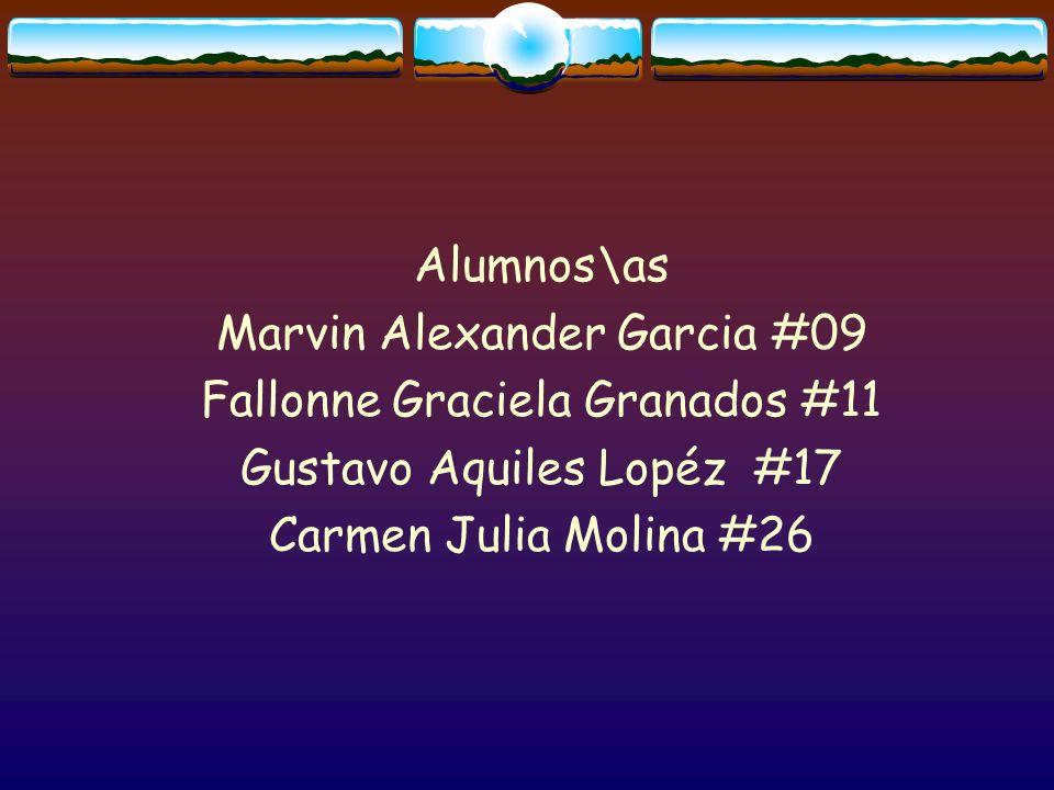 Alumnos\as Marvin Alexander Garcia #09 Fallonne Graciela Granados #11 Gustavo Aquiles Lopéz #17 Carmen Julia Molina #26