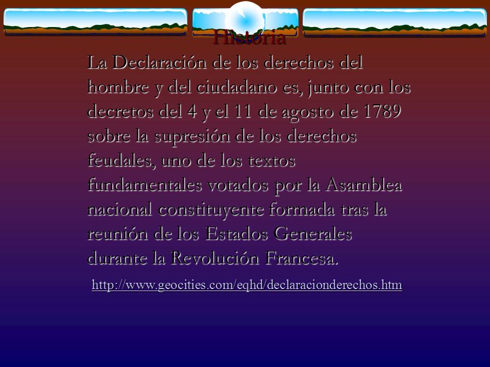 Historia La Declaración de los derechos del hombre y del ciudadano es, junto con los decretos del 4 y el 11 de agosto de 1789 sobre la supresión de lo