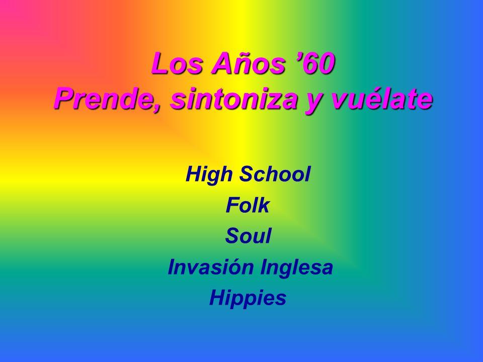 Los Años 60 Prende, sintoniza y vuélate High School Folk Soul Invasión Inglesa Hippies