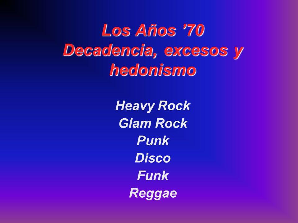 Los Años 70 Decadencia, excesos y hedonismo Heavy Rock Glam Rock Punk Disco Funk Reggae