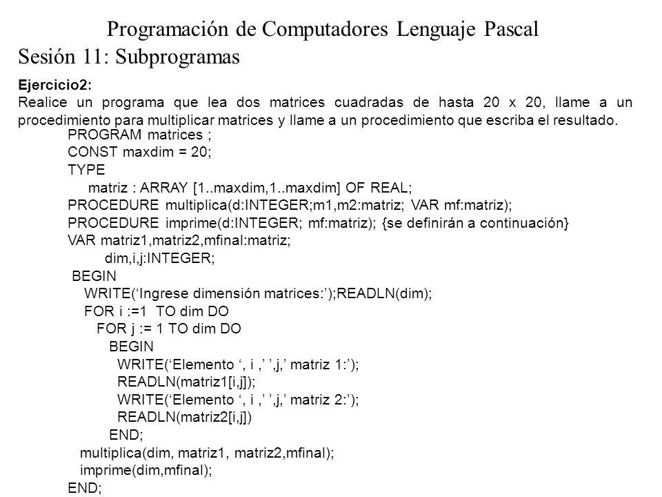 Ejercicio2 : Realice un programa que lea dos matrices cuadradas de hasta 20 x 20, llame a un procedimiento para multiplicar matrices y llame a un procedimiento que escriba el resultado.