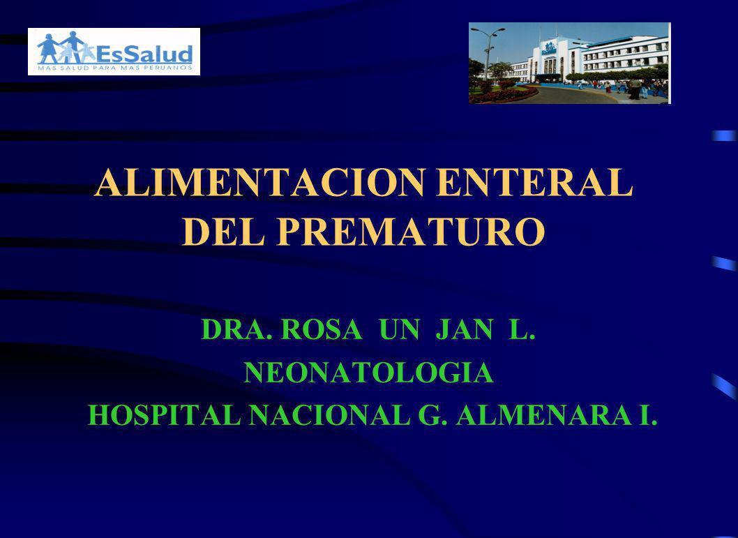 ALIMENTACION ENTERAL DEL PREMATURO DRA. ROSA UN JAN L. NEONATOLOGIA HOSPITAL NACIONAL G. ALMENARA I.