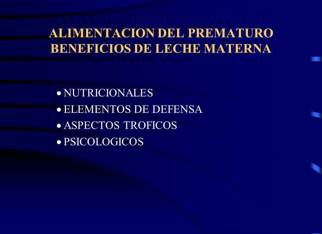 ALIMENTACION DEL PREMATURO BENEFICIOS DE LECHE MATERNA NUTRICIONALES ELEMENTOS DE DEFENSA ASPECTOS TROFICOS PSICOLOGICOS