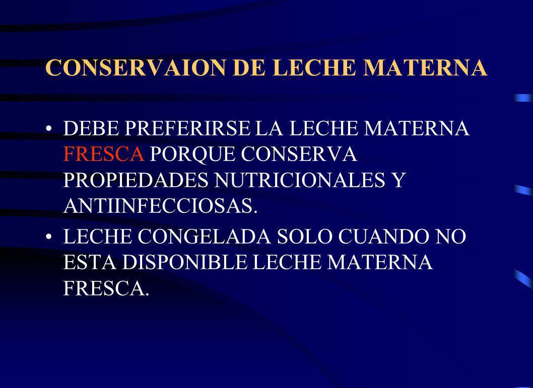 CONSERVAION DE LECHE MATERNA DEBE PREFERIRSE LA LECHE MATERNA FRESCA PORQUE CONSERVA PROPIEDADES NUTRICIONALES Y ANTIINFECCIOSAS. LECHE CONGELADA SOLO