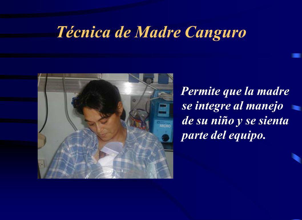 Técnica de Madre Canguro Permite que la madre se integre al manejo de su niño y se sienta parte del equipo.