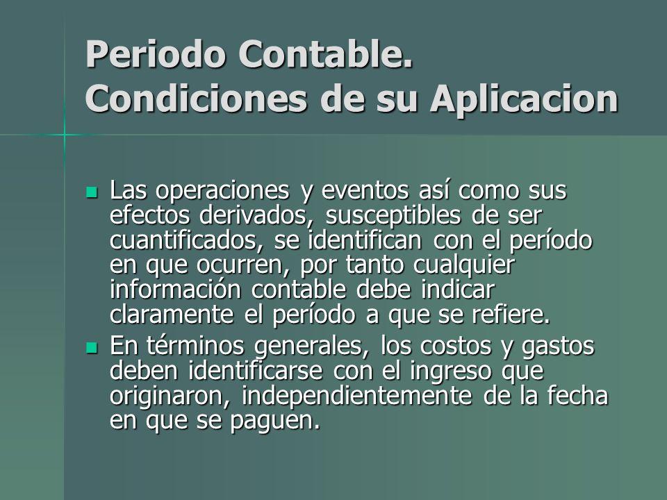 Periodo Contable. Condiciones de su Aplicacion Las operaciones y eventos así como sus efectos derivados, susceptibles de ser cuantificados, se identif