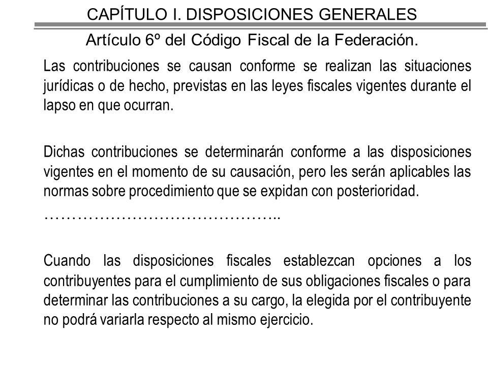 CAPÍTULO I.DISPOSICIONES GENERALES Artículo 6º del Código Fiscal de la Federación.