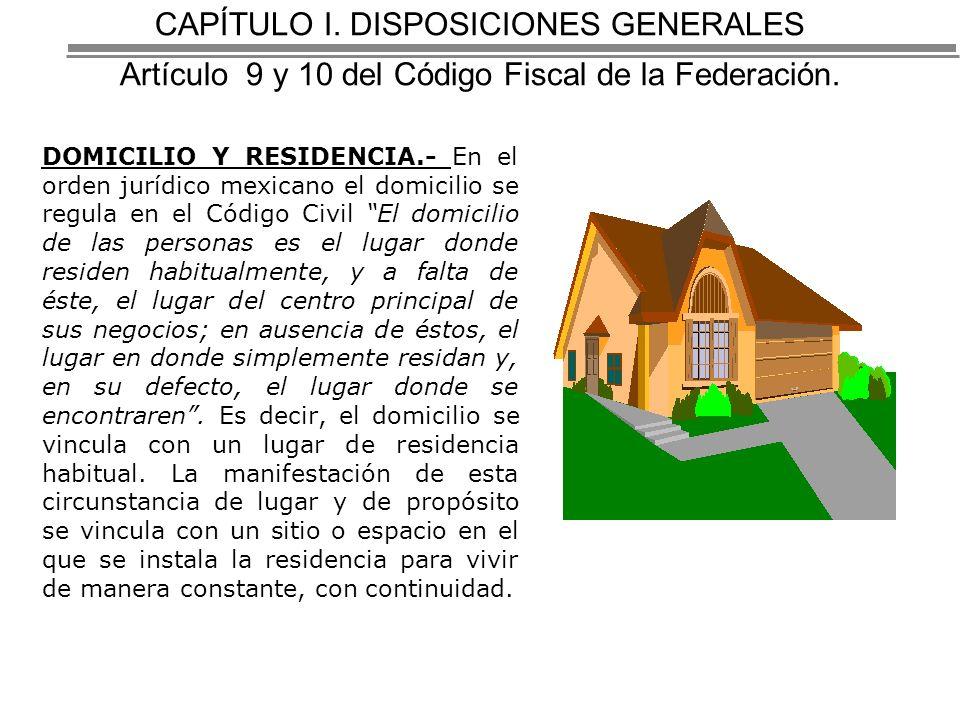 CAPÍTULO I.DISPOSICIONES GENERALES Artículo 9 y 10 del Código Fiscal de la Federación.