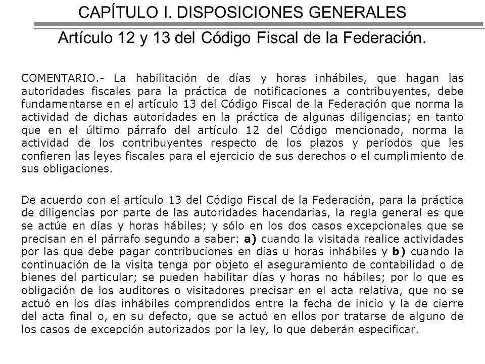 CAPÍTULO I.DISPOSICIONES GENERALES Artículo 12 y 13 del Código Fiscal de la Federación.