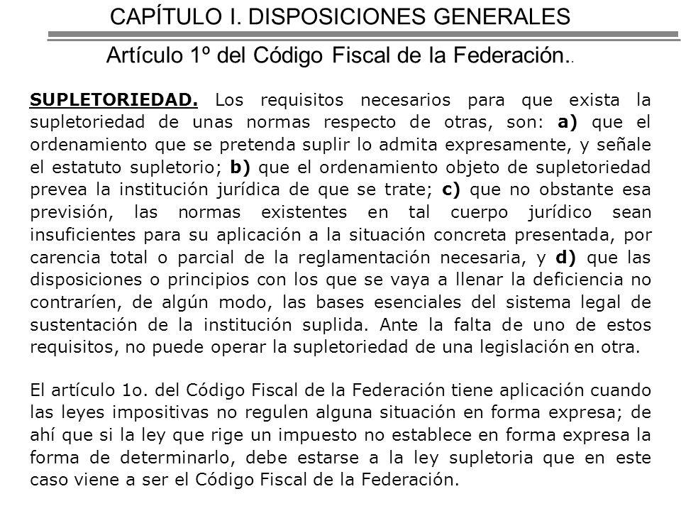 CAPÍTULO I.DISPOSICIONES GENERALES Artículo 1º del Código Fiscal de la Federación..