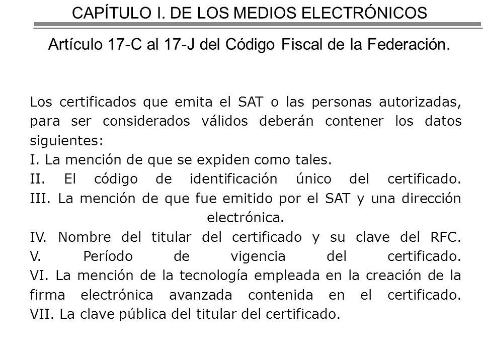 CAPÍTULO I.DE LOS MEDIOS ELECTRÓNICOS Artículo 17-C al 17-J del Código Fiscal de la Federación.