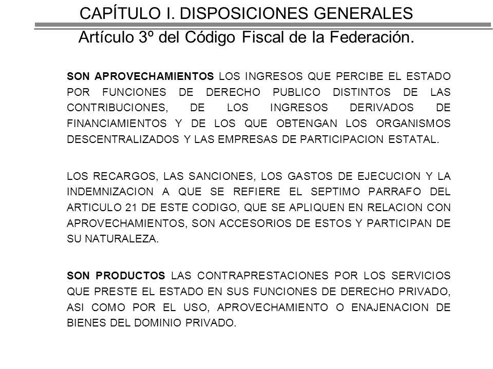 CAPÍTULO I.DISPOSICIONES GENERALES Artículo 3º del Código Fiscal de la Federación.